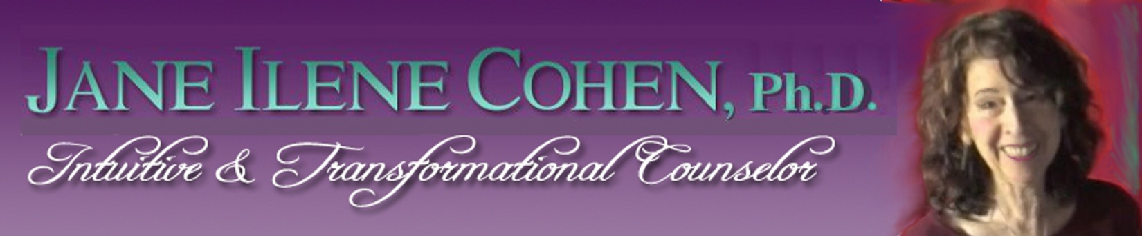Jane Ilene Cohen, Ph.D., Intuitive & Transformational Counselor, NLP & TimeLine Master Practitioner, Jane Cohen Counseling Services