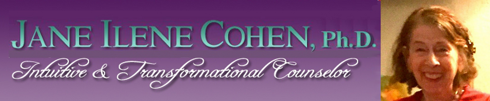 Jane Ilene Cohen, Ph.D., Intuitive & Transformational Counselor, NLP & TimeLine Master Practitioner, Jane Cohen Counseling